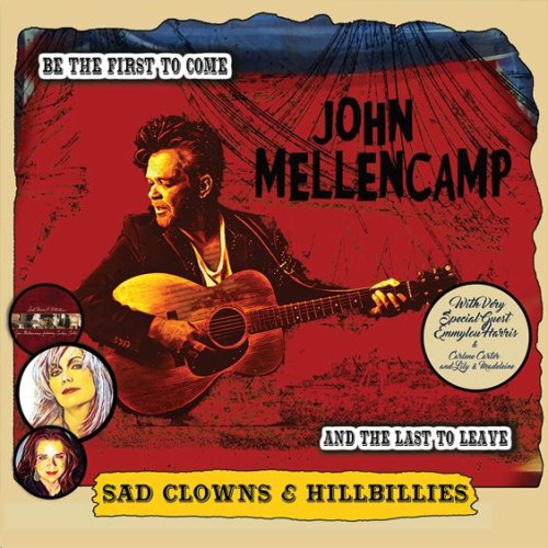 John Mellencamp - SAD CLOWNS & HILLBILLIES TOUR  With very special guests Emmylou Harris, Carlene Carter and Lily & Madeleine