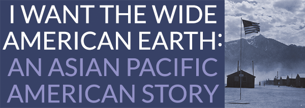 """I Want the Wide American Earth: An Asian Pacific American Story"" - Los Altos History Museum"